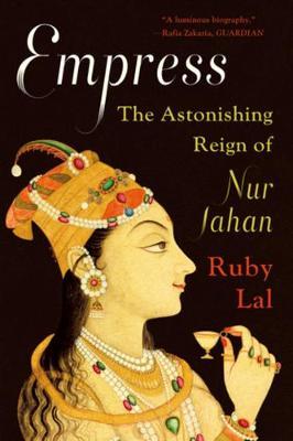 Empress: The Astonishing Reign of Nur Jahan (Paperback)