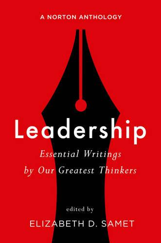 Leadership: Essential Writings by Our Greatest Thinkers: A Norton Anthology (Paperback)