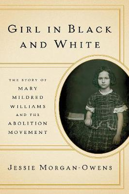 Girl in Black and White: The Story of Mary Mildred Williams and the Abolition Movement (Hardback)