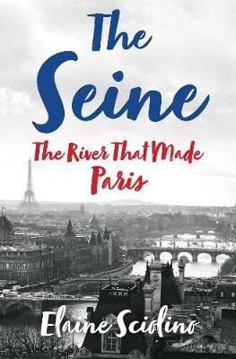 The Seine: The River that Made Paris (Hardback)