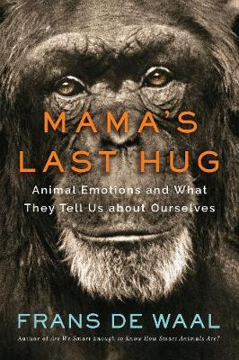 Mama's Last Hug: Animal Emotions and What They Tell Us about Ourselves (Hardback)