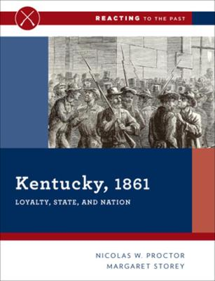 Kentucky, 1861: Loyalty, State, and Nation - Reacting to the Past (Paperback)