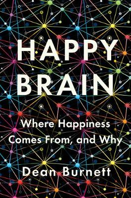 Happy Brain: Where Happiness Comes From, and Why (Hardback)