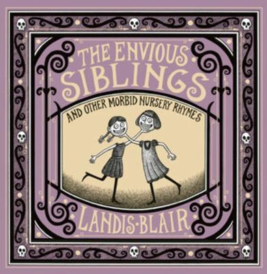 The Envious Siblings: and Other Morbid Nursery Rhymes (Hardback)