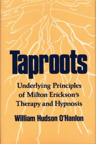 Taproots: Underlying Principles of Milton Erickson's Therapy and Hypnosis (Paperback)