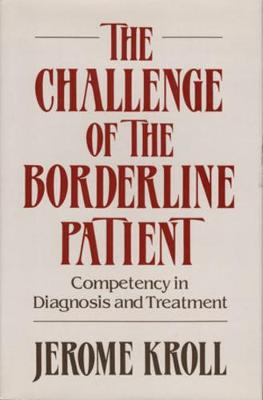 The Challenge of the Borderline Patient: Competency in Diagnosis and Treatment (Hardback)