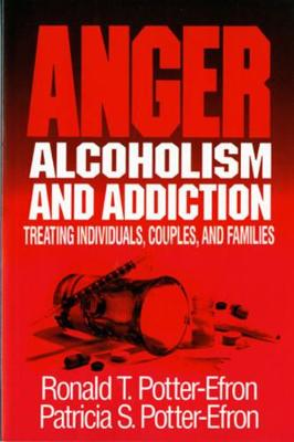 Anger, Alcoholism, and Addiction: Treating Individuals, Couples, and Families (Paperback)