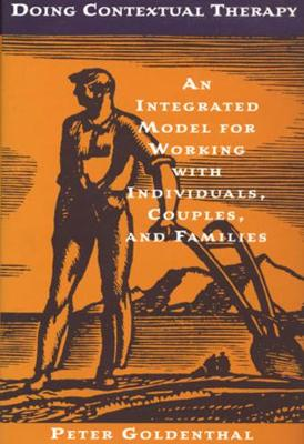 Doing Contextual Therapy: An Integrated Model for Working with Individuals, Couples, and Families (Hardback)