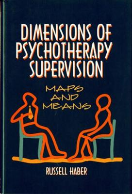 Dimensions of Psychotherapy Supervision: Maps and Means (Hardback)