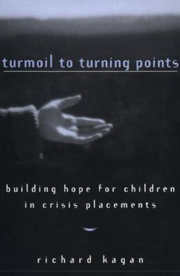 Turmoil to Turning Points: Building Hope for Children in Crisis Placements (Hardback)