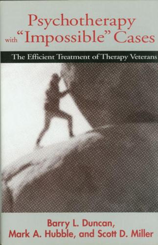 """Psychotherapy with """"Impossible"""" Cases: The Efficient Treatment of Therapy Veterans (Paperback)"""