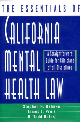 The Essentials of California Mental Health Law: A Straightforward Guide for Clinicians of All Disciplines (Hardback)