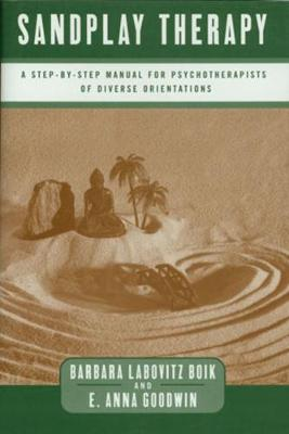 Sandplay Therapy: A Step-by-Step Manual for Psychotherapists of Diverse Orientations (Hardback)
