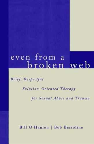 Even From A Broken Web: Brief, Respectful Solution-Oriented Therapy for Sexual Abuse and Trauma (Paperback)
