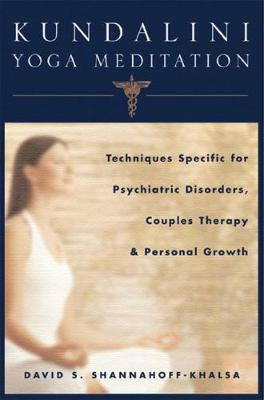 Kundalini Yoga Meditation: Techniques Specific for Psychiatric Disorders, Couples Therapy, and Personal Growth (Hardback)