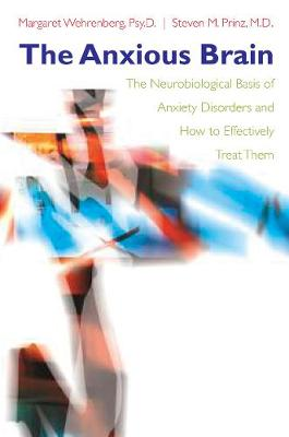 The Anxious Brain: The Neurobiological Basis of Anxiety Disorders and How to Effectively Treat Them (Hardback)