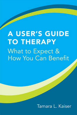 A User's Guide to Therapy: What to Expect and How You Can Benefit (Paperback)