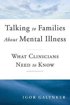 Talking to Families about Mental Illness: What Clinicians Need to Know (Hardback)