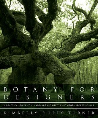 Botany for Designers: A Practical Guide for Landscape Architects and Other Professionals (Hardback)