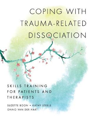 Coping with Trauma-Related Dissociation: Skills Training for Patients and Therapists - Norton Series on Interpersonal Neurobiology (Paperback)