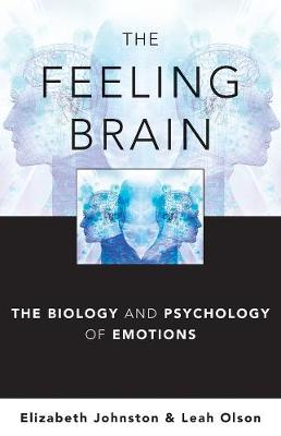 The Feeling Brain: The Biology and Psychology of Emotions (Hardback)