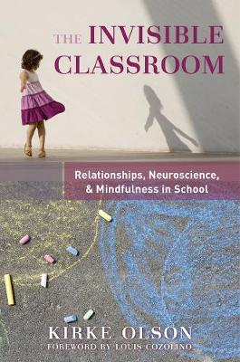 The Invisible Classroom: Relationships, Neuroscience & Mindfulness in School - The Norton Series on the Social Neuroscience of Education (Paperback)