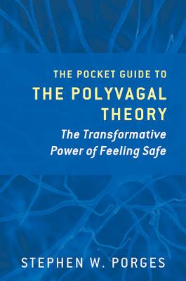 The Pocket Guide to the Polyvagal Theory: The Transformative Power of Feeling Safe - Norton Series on Interpersonal Neurobiology (Paperback)
