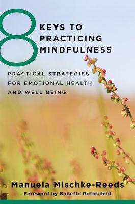 8 Keys to Practicing Mindfulness: Practical Strategies for Emotional Health and Well-being - 8 Keys to Mental Health (Paperback)