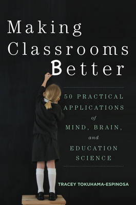 Making Classrooms Better: 50 Practical Applications of Mind, Brain, and Education Science (Paperback)