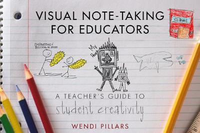 Visual Note-Taking for Educators: A Teacher's Guide to Student Creativity (Paperback)