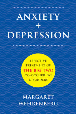 Anxiety + Depression: Effective Treatment of the Big Two Co-Occurring Disorders (Hardback)