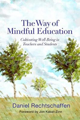 The Way of Mindful Education: Cultivating Well-Being in Teachers and Students (Hardback)