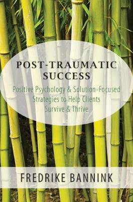 Post Traumatic Success: Positive Psychology & Solution-Focused Strategies to Help Clients Survive & Thrive (Paperback)