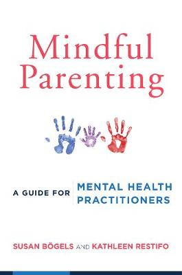 Mindful Parenting: A Guide for Mental Health Practitioners (Paperback)