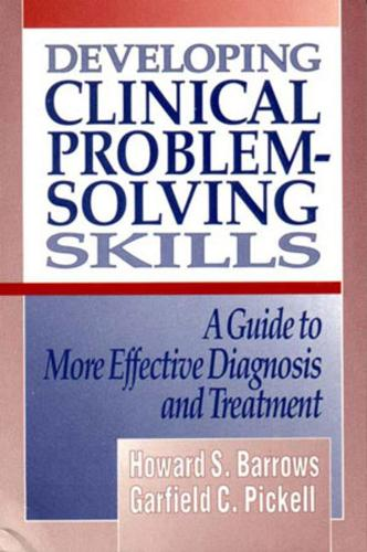 Developing Clinical Problem-Solving Skills: A Guide to More Effective Diagnosis and Treatment (Paperback)