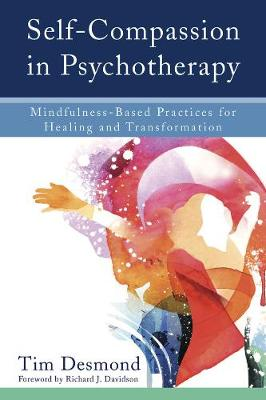 Self-Compassion in Psychotherapy: Mindfulness-Based Practices for Healing and Transformation (Hardback)
