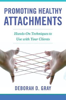 Promoting Healthy Attachments: Hands-on Techniques to Use with Your Clients (Hardback)