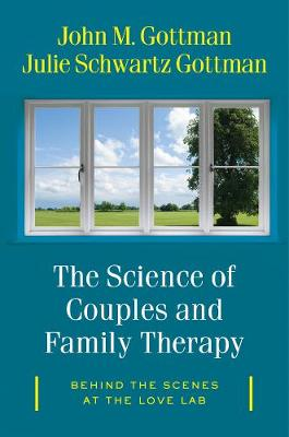 """The Science of Couples and Family Therapy: Behind the Scenes at the """"Love Lab"""" (Hardback)"""