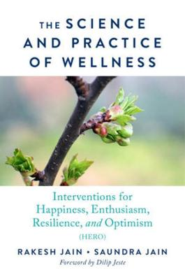 The Science and Practice of Wellness: Interventions for Happiness, Enthusiasm, Resilience, and Optimism (HERO) (Paperback)