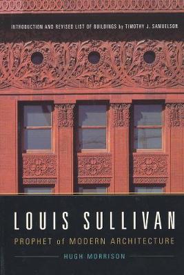 Louis Sullivan: Prophet of Modern Architecture (Hardback)