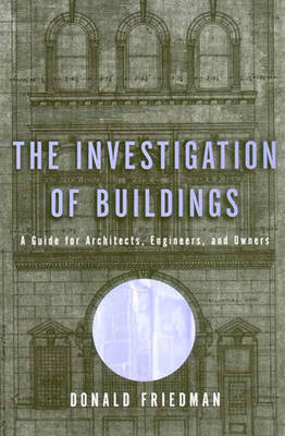 The Investigation of Buildings: A Guide for Architects, Engineers and Owners (Hardback)