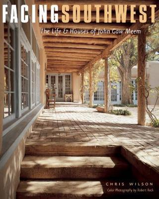 Facing Southwest: The Life & Houses of John Gaw Meem (Hardback)