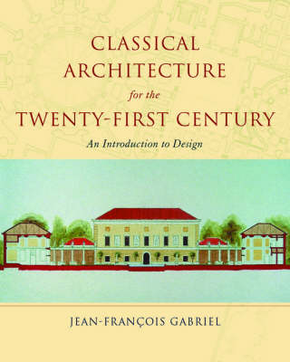 Classical Architecture for the Twenty-First Century: An Introduction to Design - Classical America Series in Art and Architecture (Hardback)