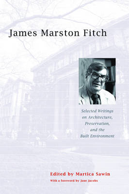 James Marston Fitch: Selected Writings on Architecture, Preservation, and the Built Environment (Paperback)