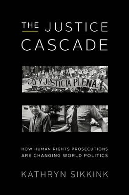The Justice Cascade: How Human Rights Prosecutions Are Changing World Politics (Paperback)