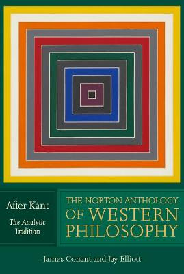 The Norton Anthology of Western Philosophy: After Kant (Paperback)