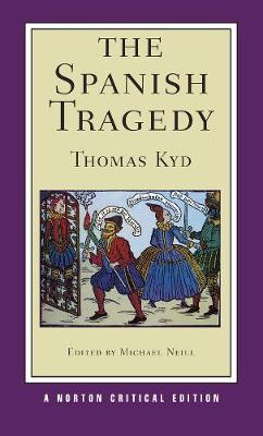 The Spanish Tragedy - Norton Critical Editions (Paperback)