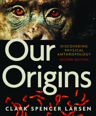 Our Origins: Discovering Physical Anthropology (Paperback)