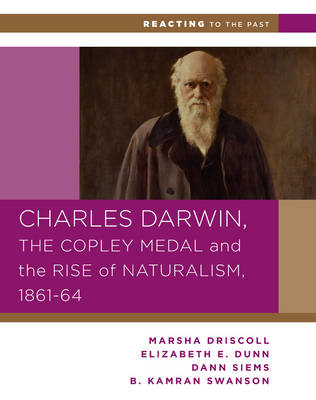 Charles Darwin, the Copley Medal, and the Rise of Naturalism, 1861-1864 - Reacting to the Past (Paperback)