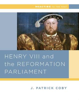 Henry VIII and the Reformation of Parliament - Reacting to the Past (Paperback)